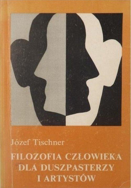 Józef Tischner • Filozofia człowieka dla duszpasterzy i artystów