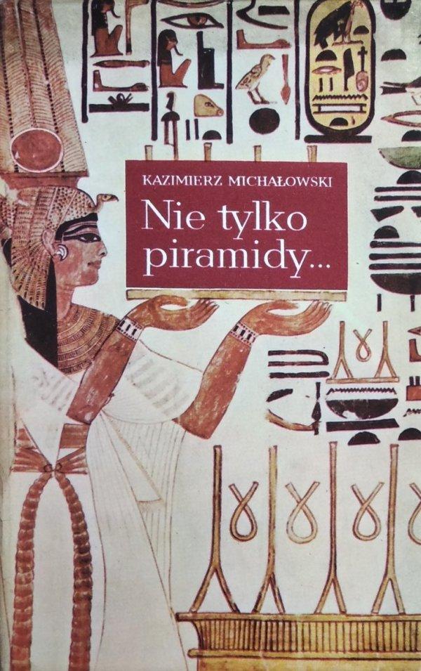 Kazimierz Michałowski • Nie tylko piramidy... Sztuka dawnego Egiptu