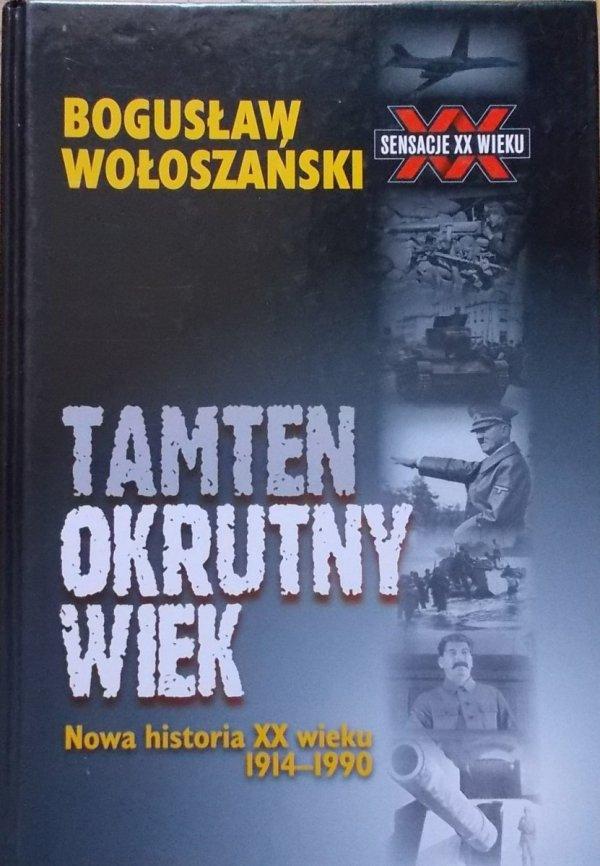 Bogusław Wołoszański • Tamten okrutny wiek. Nowa historia XX wieku 1914-1990