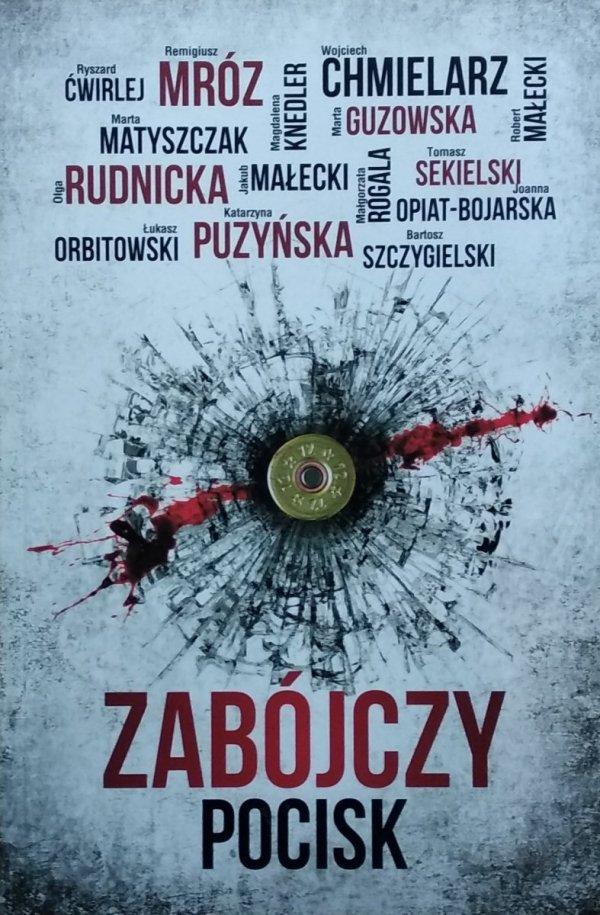 Remigiusz Mróz Łukasz Orbitowski Katarzyna Puzyńska • Zabójczy pocisk