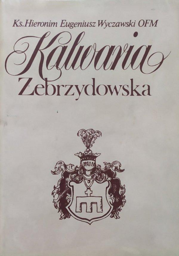 Hieronim Eugeniusz Wyczawski OFM Kalwaria Zebrzydowska. Historia klasztoru Bernardynów i kalwaryjskich dróżek