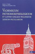 Vademecum pathomorphologicum et latino-anglico-polon<br />icum lexicon peculiarium