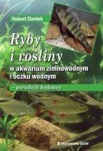 Ryby i rośliny w akwarium zimnowodnym i oczku wodnym  poradnik hodowcy