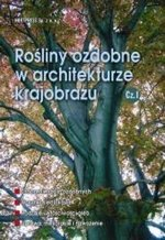 Rośliny ozdobne w architekturze krajobrazu Cz. 1