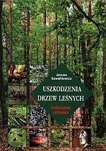 Uszkodzenia drzew leśnych Poradnik leśnika