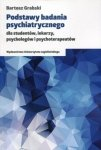 Podstawy badania psychiatrycznego dla studentów lekarzy psychologów i psychoterapeutów