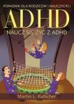 ADHD naucz się żyć z ADHD Poradnik dla rodziców i nauczycieli
