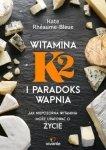Witamina K2 i paradoks wapnia Jak niepozorna witamina może uratować ci życie
