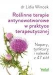Roślinne terapie antynowotworowe w praktyce terapeutycznej Napary tynktury i nalewki z 47 ziół