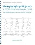 Kinezyterapia praktyczna w schorzeniach narządów ruchu Tom 1 Metodyka badania