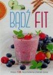 Bądź fit Ponad 130 przepisów na zdrowe dania