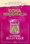 Dzika fermentacja Żywe kultury bakterii smak wartości odżywcze i rzemiosło