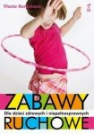 Zabawy ruchowe dla dzieci zdrowych i niepełnosprawnych