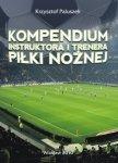 Kompendium instruktora  i trenera piłki nożnej