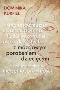Psychospołeczne uwarunkowania funkcjonowania osób dorosłych z mózgowym porażeniem dziecięcym