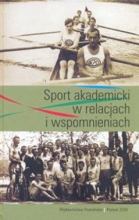 Sport akademicki w relacjach i wspomnieniach