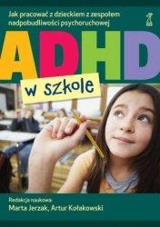 ADHD w szkole Jak pracować z dzieckiem z zespołem nadpobudliwości psychoruchowej