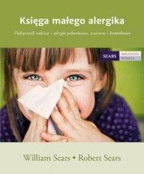 Księga małego alergika Podręcznik rodzica - alergie pokarmowe wziewne i kontaktowe