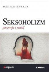 Seksoholizm Perwersja i miłość