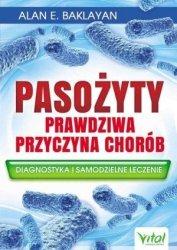 Pasożyty Prawdziwa przyczyna chorób Diagnostyka i samodzielne leczenie