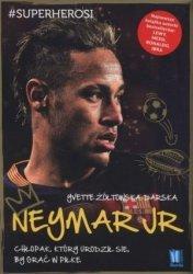 Neymar Jr Chłopak który urodził się by grać w piłkę