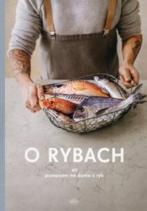 O rybach 40 przepisów na dania z ryb