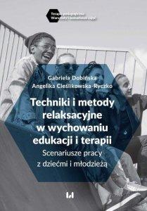 Techniki i metody relaksacyjne w wychowaniu, edukacji i terapii