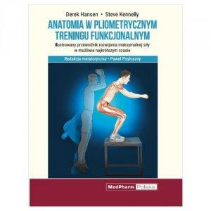 Anatomia w pliometrycznym treningu funkcjonalnym Ilustrowany przewodnik rozwijania maksymalnej siły w możliwie najkrótszym czasie