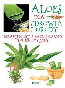 Aloes dla zdrowia i urody Właściwości i zastosowanie terapeutyczne