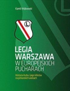 Legia Warszawa w europejskich pucharach Historia klubu i jego kibiców