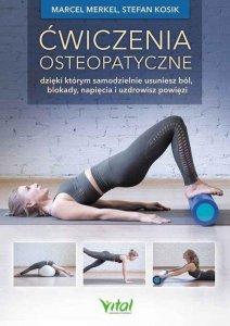 Ćwiczenia osteopatyczne dzięki którym samodzielnie usuniesz ból, blokady, napięcia i uzdrowisz powięzi