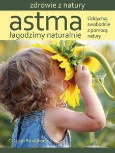 Astma Łagodzimy naturalnie Oddychaj swobodnie z pomocą natury