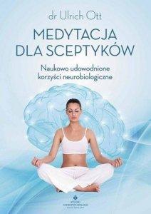 Medytacja dla sceptyków Naukowo udowodnione korzyści neurobiologiczne
