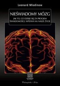 Nieświadomy mózg Jak to co dzieje się za progiem świadomości wpływa na nasze życie