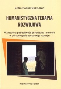 Humanistyczna Terapia Rozwojowa Wzmożona pobudliwość psychiczna i nerwice w perspektywie osobowego rozwoju