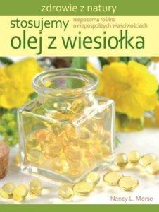Stosujemy olej z wiesiołka Niepozorna roślina o niepospolitych właściwościach
