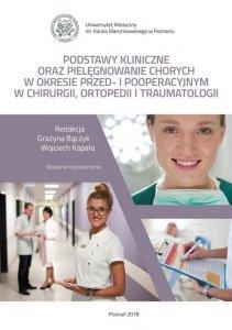 Podstawy kliniczne oraz pielęgnowanie chorych w okresie przed- i pooperacyjnym w chirurgii, ortopedii i traumatologii