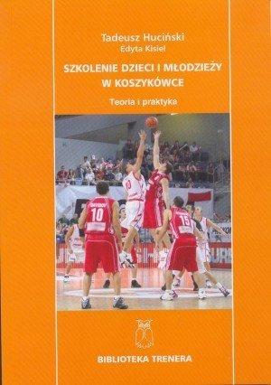 Szkolenie dzieci i młodzieży w koszykówce Teoria i praktyka