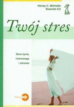 Twój stres Sens życia , równowaga i zdrowie