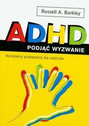 ADHD podjąć wyzwanie Kompletny przewodnik dla rodziców