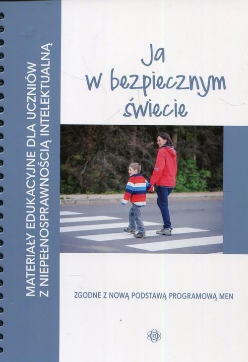 Materiały edukacyjne dla uczniów z niepełnosprawnością intelektualną Ja w bezpiecznym świecie
