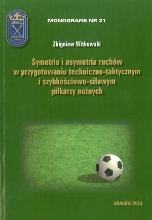 Symetria i asymetria ruchów w przygotowaniu techniczno-taktycznym i szybkościowo-siłowym piłkarzy nożnych