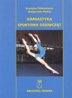 Gimnastyka sportowa dziewcząt Ćwiczenia wolne i na równoważni, Krystyna Żołnierowicz,Małgorzata ...