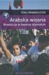 Arabska wiosna. Rewolucja w świecie islamskim