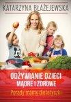 Odżywianie dzieci. Mądre i zdrowe porady mamy dietetyczki