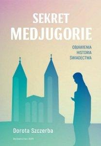 Sekret Medjugorie. Obajwienia, historia, świadectwa