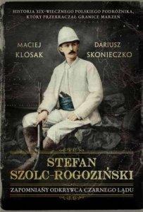 Stefan Szolc-Rogoziński. Zapomniany odkrywca Czarnego Lądu