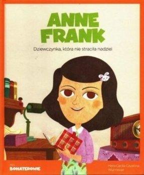 Anne Frank. Dziewczynka, która nie straciła nadziei. Moi bohaterowie