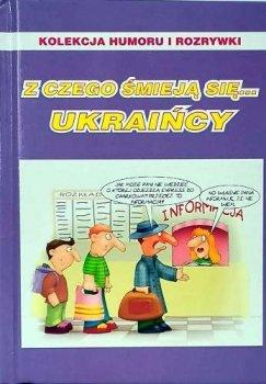 Z czego śmieją się... Ukraińcy. Kolekcja humoru i rozrywki