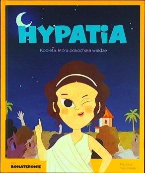 Hypatia. Kobieta, która pokochała wiedzę. Moi bohaterowie